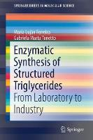 Enzymatic Synthesis of Structured Triglycerides From Laboratory to Industry by Maria Lujan Ferreira, Gabriela Marta Tonetto