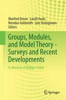 Groups, Modules, and Model Theory - Surveys and Recent Developments  In Memory of Rudiger Gobel by Manfred Droste