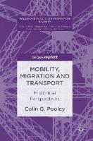 Mobility, Migration and Transport Historical Perspectives by Colin G. Pooley