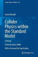 Collider Physics Within the Standard Model A Primer by Guido Altarelli