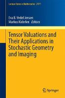 Tensor Valuations and Their Applications in Stochastic Geometry and Imaging by Eva B. Vedel Jensen