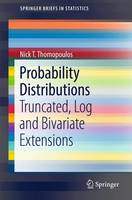 Probability Distributions  With Truncated, Log and Bivariate Extensions by Nick T. Thomopoulos