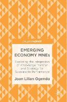 Emerging Economy MNES Exploring the Integration of Knowledge Transfer and Strategy for Sustainable Performance by Joan Lilian Ogendo
