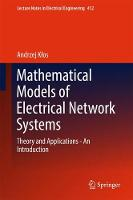 Mathematical Models of Electrical Network Systems Theory and Applications - An Introduction by Andrzej Klos