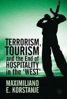 Terrorism, Tourism and the End of Hospitality in the 'West' by Maximiliano E. Korstanje