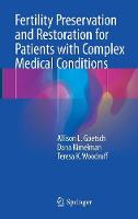Fertility Preservation and Restoration for Patients with Complex Medical Conditions by Teresa K. Woodruff, Dana Kimelman, Allison L. Goetsch