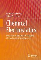 Chemical Electrostatics New Ideas on Electrostatic Charging: Mechanisms and Consequences by Fernando Galembeck
