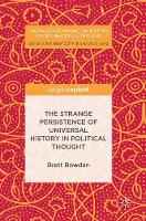 The Strange Persistence of Universal History in Political Thought by Brett Bowden