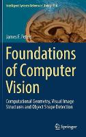 Foundations of Computer Vision Computational Geometry, Visual Image Structures and Object Shape Detection by James F. Peters