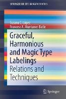 Graceful, Harmonious and Magic Type Labelings Relations and Techniques by Susana C. Lopez, Francesc A. Muntaner-Batle