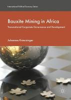 Bauxite Mining in Africa Transnational Corporate Governance and Development by Johannes Knierzinger