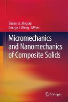 Micromechanics and Nanomechanics of Composite Solids by Shaker A. Meguid