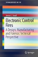 Electronic Control Fires A Design, Manufacturing and Forensic Technical Perspective by James E. Small