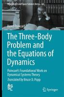 The Three-Body Problem and the Equations of Dynamics Poincare's Foundational Work on Dynamical Systems Theory by Henri Poincare