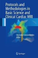 Protocols and Methodologies in Basic Science and Clinical Cardiac MRI by Christakis Constantinides