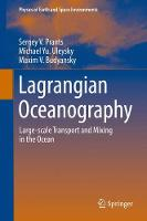 Lagrangian Oceanography Large-scale Transport and Mixing in the Ocean by Sergey V. Prants, Michael Yu. Uleysky, Maxim V. Budyansky