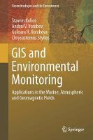 GIS and Environmental Monitoring Applications in the Marine, Atmospheric and Geomagnetic Fields by Stavros Kolios, Andrei V. Vorobev, Gulnara R. Vorobeva, Chrysostomos Stylios