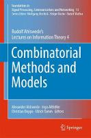 Combinatorial Methods and Models Rudolf Ahlswede's Lectures on Information Theory 4 by Rudolf Ahlswede