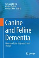 Canine and Feline Dementia Molecular Basis, Diagnostics and Therapy by Aladar Madari