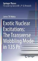Exotic Nuclear Excitations: The Transverse Wobbling Mode in 135 PR by James Till Matta