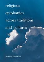 Religious Epiphanies Across Traditions and Cultures by James Kellenberger
