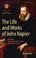 The Life and Works of John Napier by Brian Rice, Enrique Gonzalez-Velasco, Alexander Corrigan