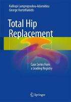 Total Hip Replacement Case Series from a Leading Registry by Kalliopi Lampropoulou-Adamidou, George Hartofilakidis