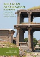 India as an Organization: Volume One A Strategic Risk Analysis of Ideals, Heritage and Vision by Dipak Basu, Victoria Miroshnik