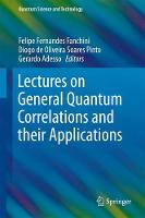 Lectures on General Quantum Correlations and their Applications by Felipe Fernandes Fanchini