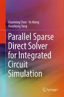Parallel Sparse Direct Solver for Integrated Circuit Simulation by Xiaoming Chen, Yu Wang, Huazhong Yang