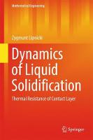 Dynamics of Liquid Solidification Thermal Resistance of Contact Layer by Zygmunt Lipnicki