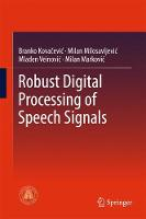 Robust Digital Processing of Speech Signals by Branko Kovacevic, Milan M. Milosavljevic, Mladen Veinovic, Milan Markovic