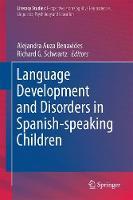 Language Development and Disorders in Spanish-speaking Children by Alejandra Auza Benavides