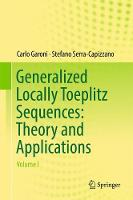 Generalized Locally Toeplitz Sequences: Theory and Applications Volume I by Carlo Garoni, Stefano Serra Capizzano