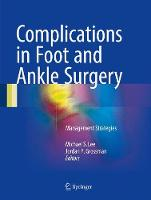 Complications in Foot and Ankle Surgery Management Strategies by Michael S. Lee