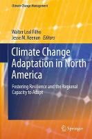 Climate Change Adaptation in North America Fostering Resilience and the Regional Capacity to Adapt by Walter Leal Filho