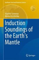 Induction Soundings of the Earth's Mantle by Vladimir Semenov, Maxim Petrishchev