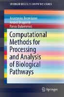 Computational Methods for Processing and Analysis of Biological Pathways by Anastasios Bezerianos, Andrei Dragomir, Panos Balomenos