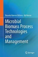 Microbial Biomass Process Technologies and Management by Basanta Kumara Behera, Ajit Varma