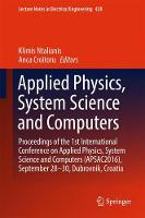 Applied Physics, System Science and Computers Proceedings of the 1st International Conference on Applied Physics, System Science and Computers (APSAC2016), September 28-30, Dubrovnik, Croatia by Klimis Ntalianis