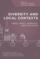 Diversity and Local Contexts Urban Space, Borders, and Migration by Jerome Krase