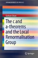 The c and a-Theorems and the Local Renormalisation Group by Graham Shore
