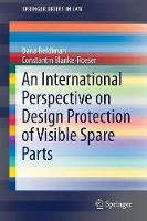 An International Perspective on Design Protection of Visible Spare Parts Considerations Towards a Compromise by Dana Beldiman, Constantin Blanke-Roeser