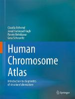 Human Chromosome Atlas Introduction to diagnostics of structural aberrations by Claudia Behrend, Javad Karimzad Hagh, Parvin Mehdipour, Gesa Schwanitz