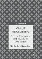 Value Reasoning On the Pragmatic Rationality of Evaluation by Nicholas Rescher