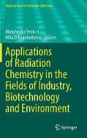 Applications of Radiation Chemistry in the Fields of Industry, Biotechnology and Environment by Margherita Venturi