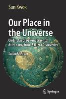 Our Place in the Universe Understanding Fundamental Astronomy from Ancient Discoveries by Sun Kwok