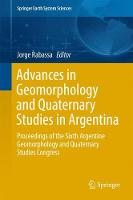 Advances in Geomorphology and Quaternary Studies in Argentina Proceedings of the Sixth Argentine Geomorphology and Quaternary Studies Congress by Jorge Rabassa