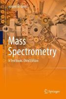 Mass Spectrometry A Textbook by Jurgen H. Gross