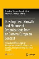 Development, Growth and Finance of Organizations from an Eastern European Context The 2015 Griffiths School of Management Annual Conference on Business, Entrepreneurship and Ethics (GSMAC) by Sebastian Vaduva